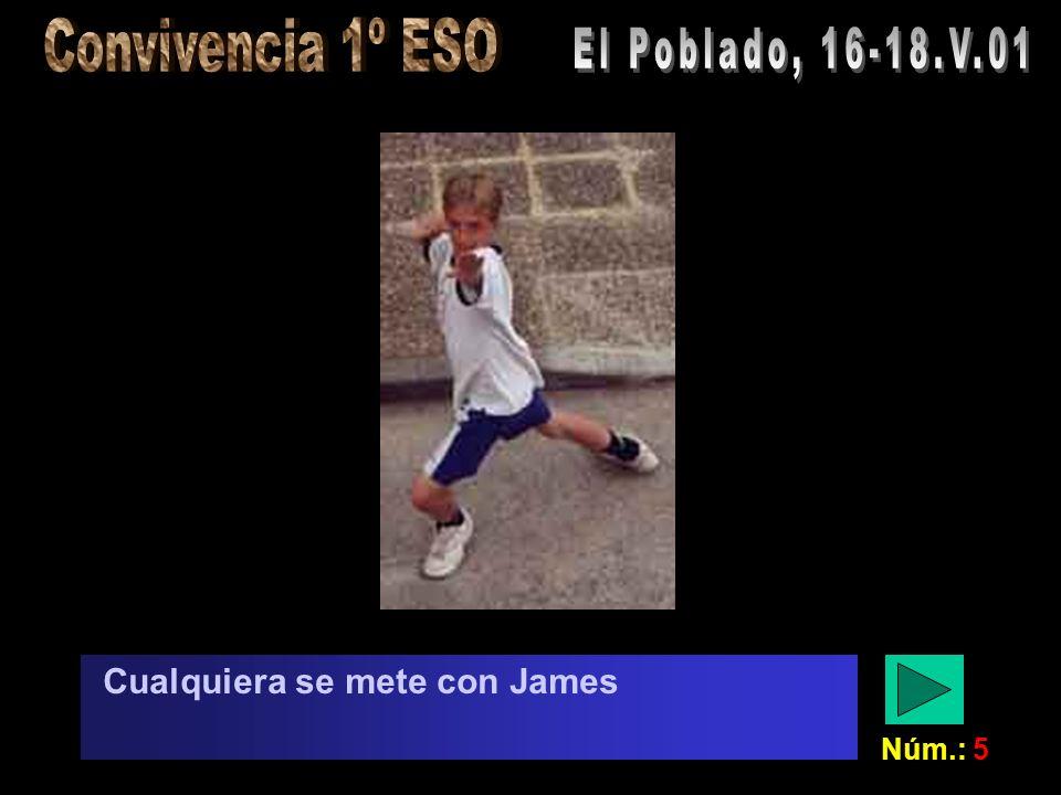 Núm.: 5 Cualquiera se mete con James