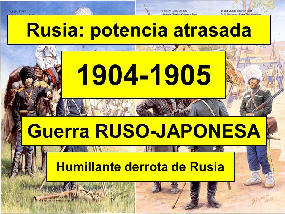 Rusia: potencia atrasada 1904-1905 Humillante derrota de Rusia Guerra RUSO-JAPONESA