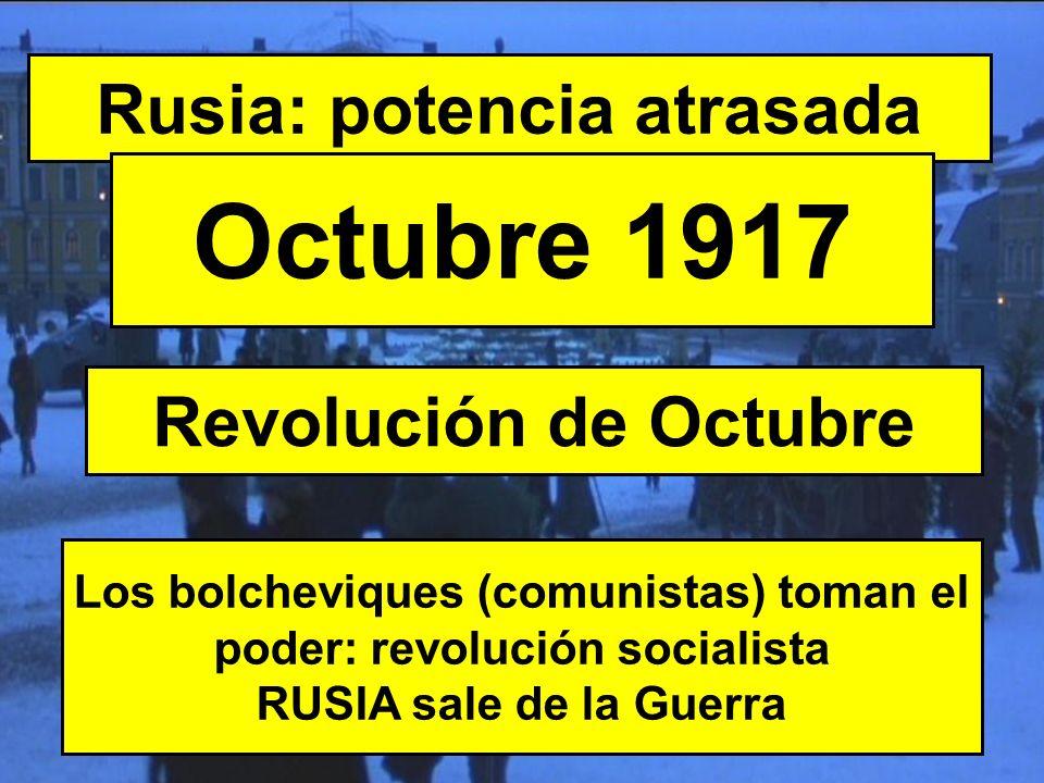 Rusia: potencia atrasada Octubre 1917 Los bolcheviques (comunistas) toman el poder: revolución socialista RUSIA sale de la Guerra Revolución de Octubr