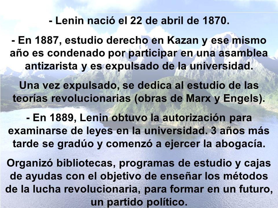 - Lenin nació el 22 de abril de 1870. - En 1887, estudio derecho en Kazan y ese mismo año es condenado por participar en una asamblea antizarista y es
