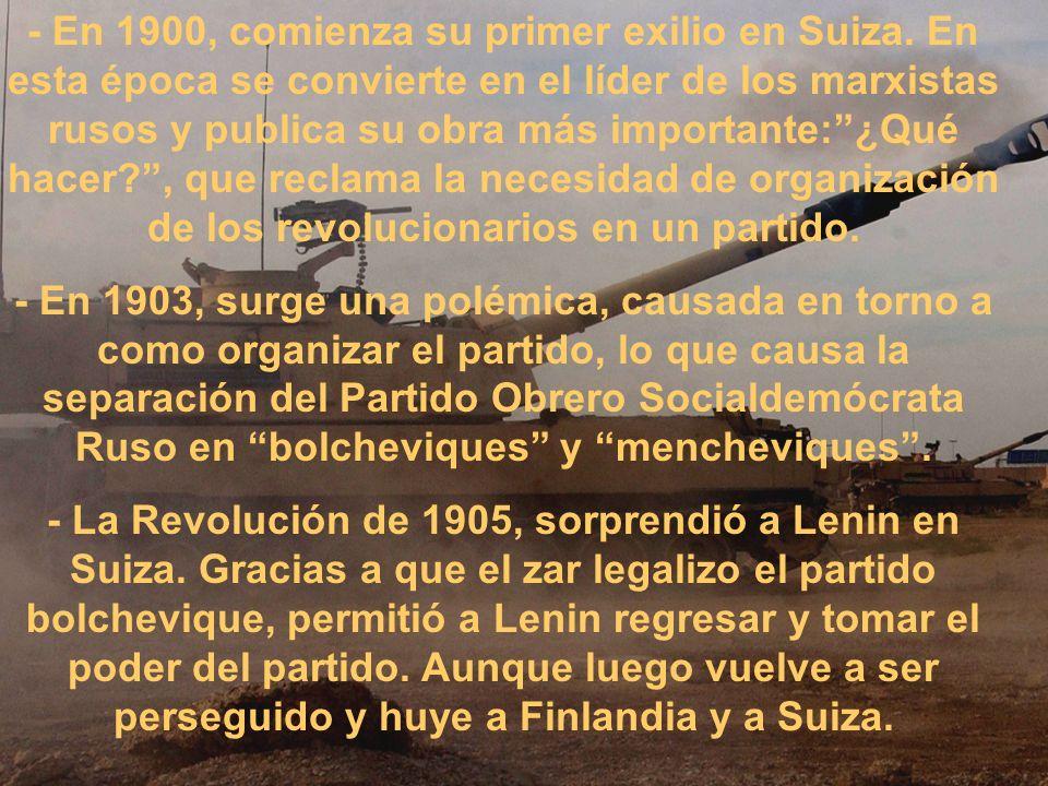- En 1900, comienza su primer exilio en Suiza. En esta época se convierte en el líder de los marxistas rusos y publica su obra más importante:¿Qué hac