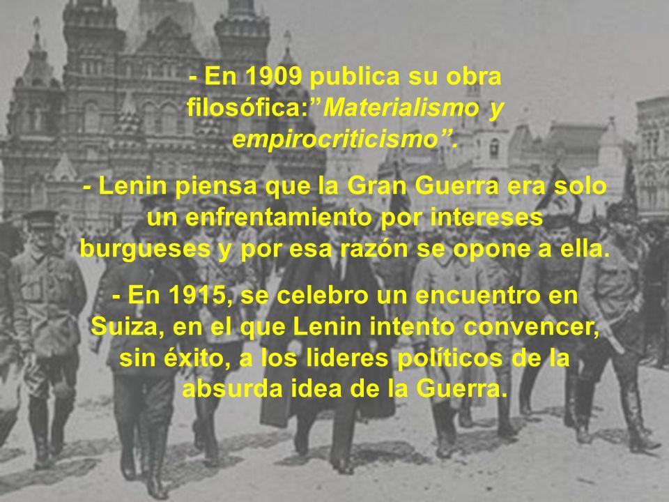 - En 1909 publica su obra filosófica:Materialismo y empirocriticismo. - Lenin piensa que la Gran Guerra era solo un enfrentamiento por intereses burgu