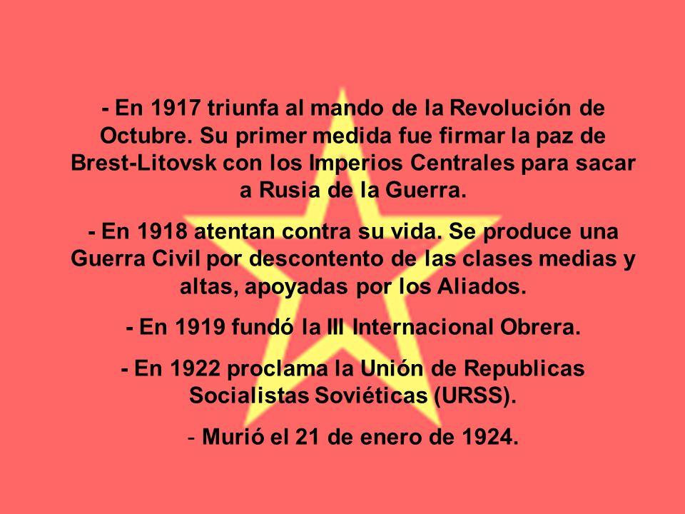 - En 1917 triunfa al mando de la Revolución de Octubre. Su primer medida fue firmar la paz de Brest-Litovsk con los Imperios Centrales para sacar a Ru