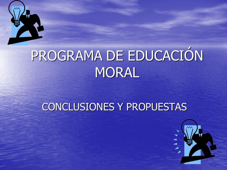 PROGRAMA DE EDUCACIÓN MORAL CONCLUSIONES Y PROPUESTAS