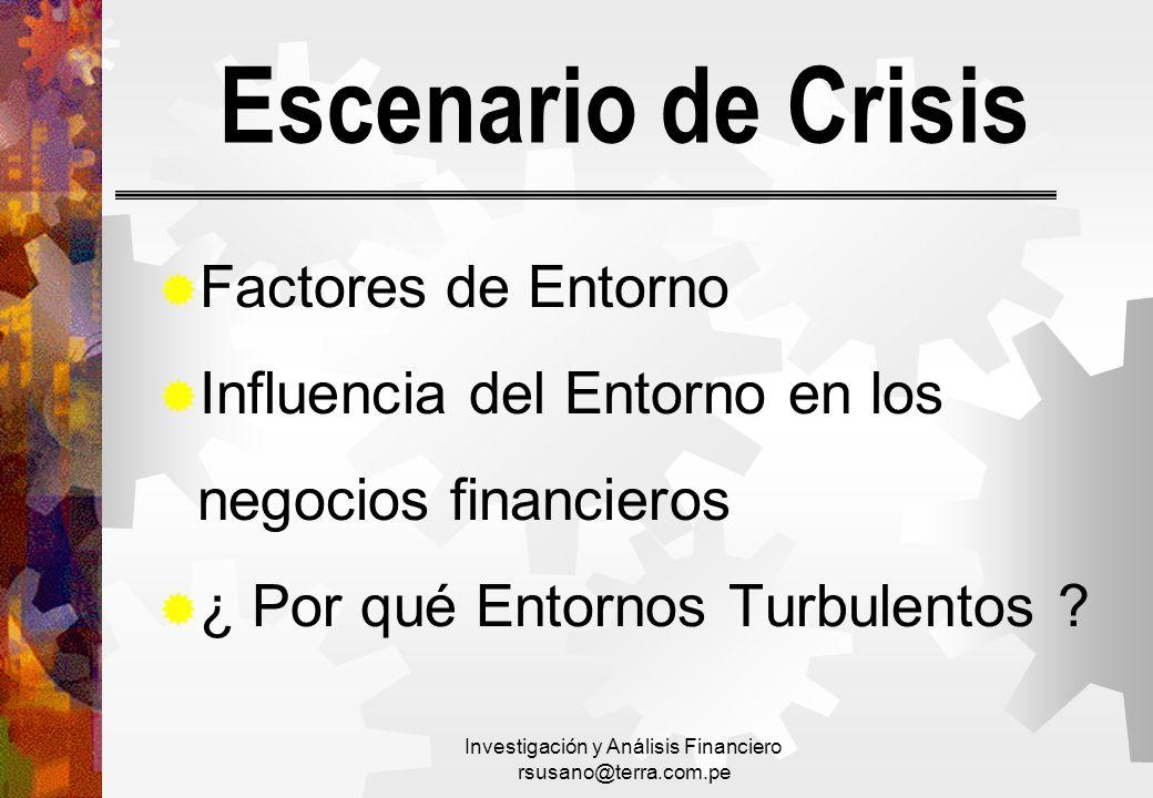 Investigación y Análisis Financiero rsusano@terra.com.pe Escenario de Crisis Factores de Entorno Influencia del Entorno en los negocios financieros ¿