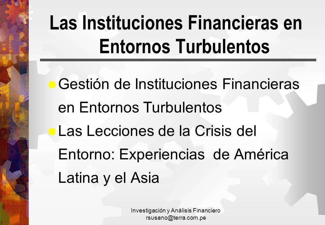 Investigación y Análisis Financiero rsusano@terra.com.pe Gestión de Instituciones Financieras en Entornos Turbulentos Las Lecciones de la Crisis del E