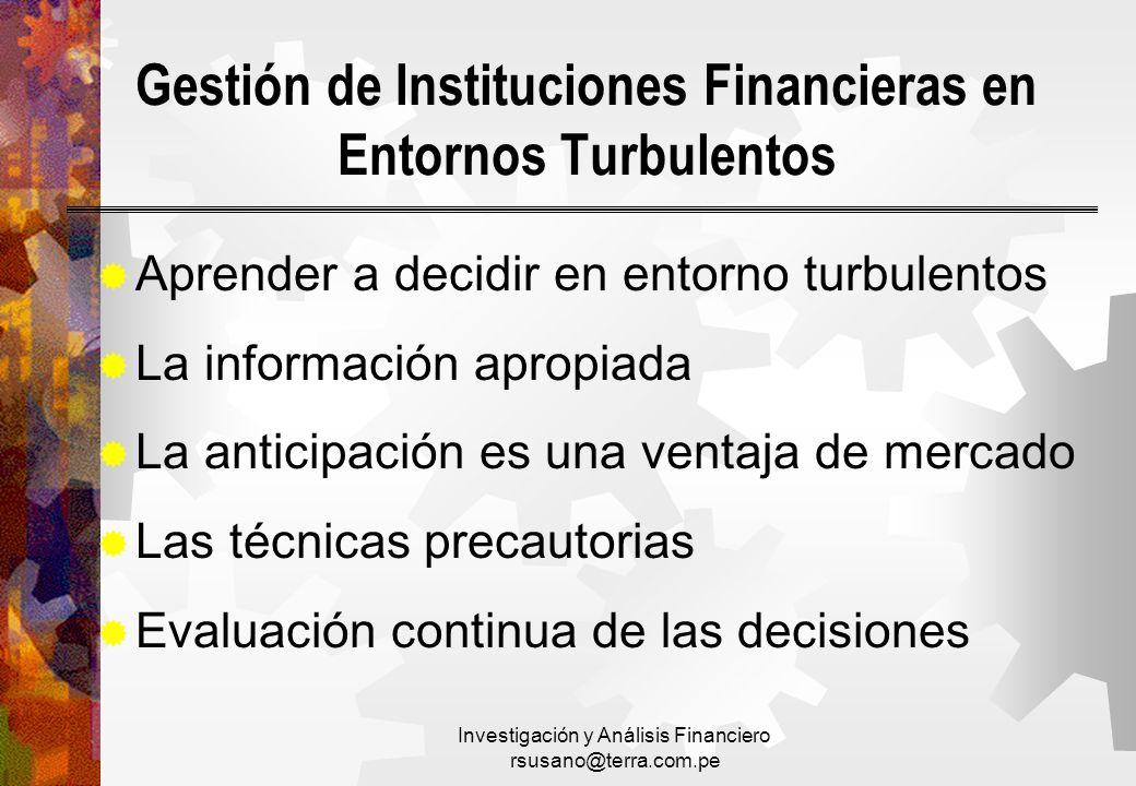 Investigación y Análisis Financiero rsusano@terra.com.pe Gestión de Instituciones Financieras en Entornos Turbulentos Aprender a decidir en entorno tu