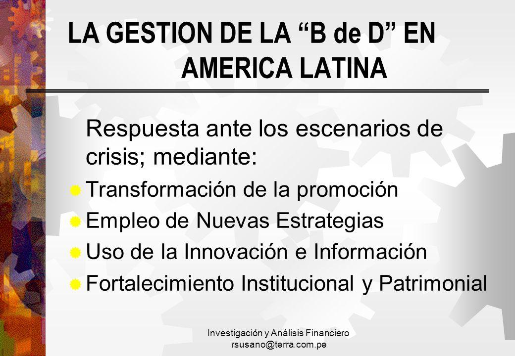 Investigación y Análisis Financiero rsusano@terra.com.pe LA GESTION DE LA B de D EN AMERICA LATINA Respuesta ante los escenarios de crisis; mediante: