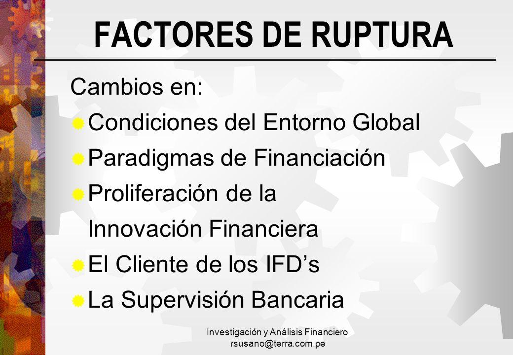 Investigación y Análisis Financiero rsusano@terra.com.pe FACTORES DE RUPTURA Cambios en: Condiciones del Entorno Global Paradigmas de Financiación Pro
