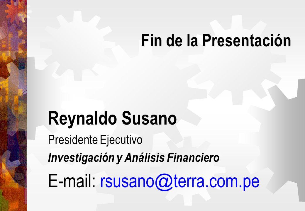 Fin de la Presentación Reynaldo Susano Presidente Ejecutivo Investigación y Análisis Financiero E-mail: rsusano @ terra.com.pe