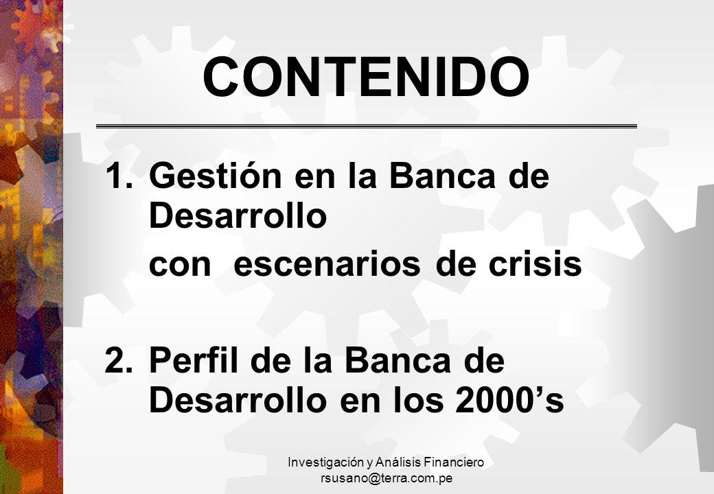 Investigación y Análisis Financiero rsusano@terra.com.pe 1.Gestión en la Banca de Desarrollo con escenarios de crisis 2.Perfil de la Banca de Desarrol