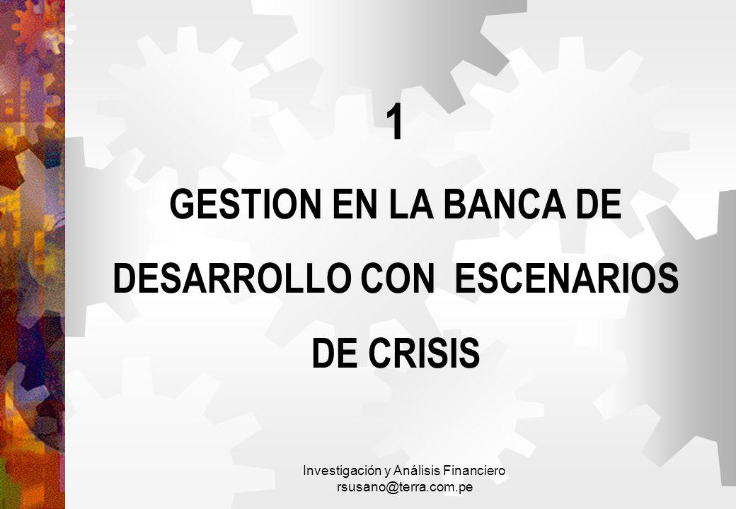 Investigación y Análisis Financiero rsusano@terra.com.pe 1 GESTION EN LA BANCA DE DESARROLLO CON ESCENARIOS DE CRISIS