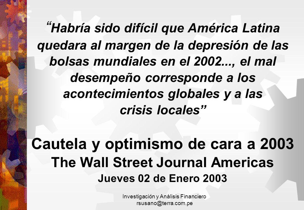 Investigación y Análisis Financiero rsusano@terra.com.pe Habría sido difícil que América Latina quedara al margen de la depresión de las bolsas mundia