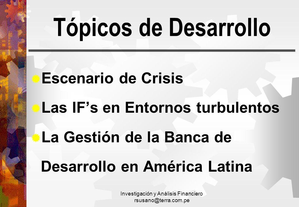 Investigación y Análisis Financiero rsusano@terra.com.pe Tópicos de Desarrollo Escenario de Crisis Las IFs en Entornos turbulentos La Gestión de la Ba