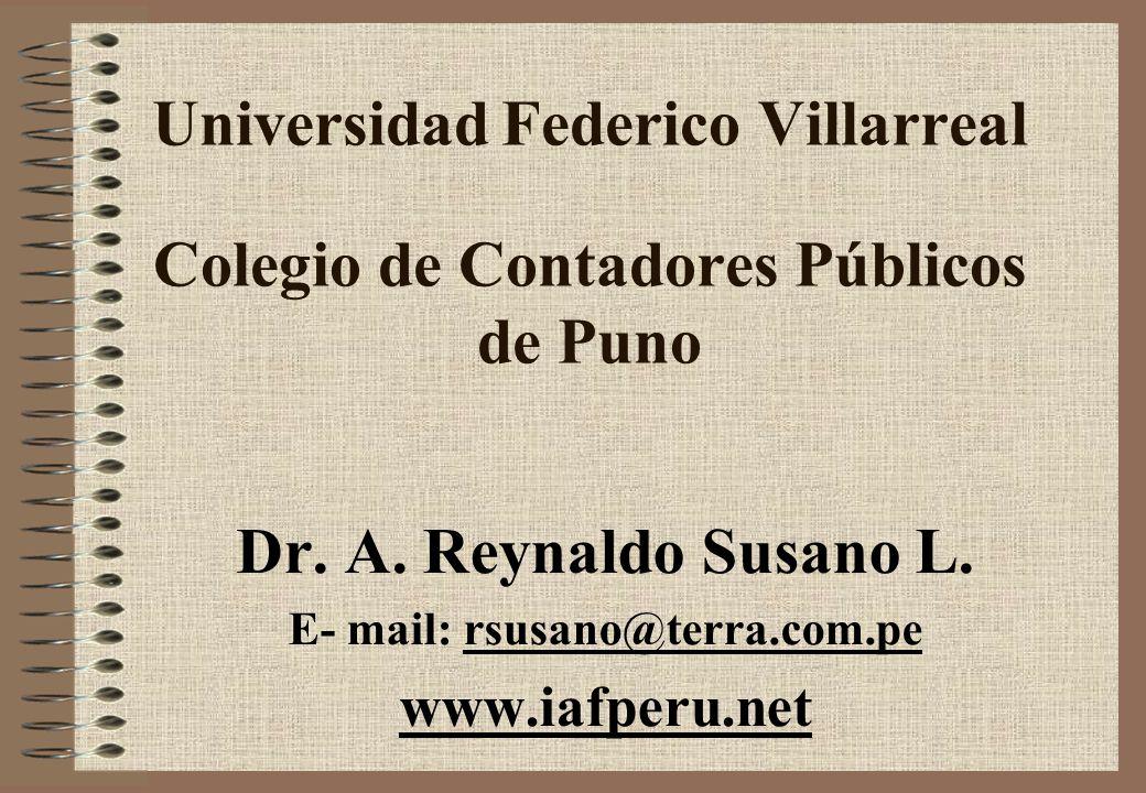 Universidad Federico Villarreal Colegio de Contadores Públicos de Puno Dr. A. Reynaldo Susano L. E- mail: rsusano@terra.com.pe www.iafperu.net