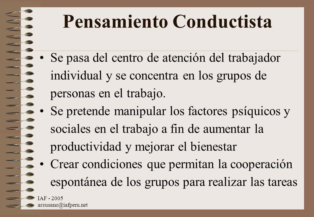 IAF - 2005 arsusano@iafperu.net Pensamiento Conductista Se pasa del centro de atención del trabajador individual y se concentra en los grupos de perso