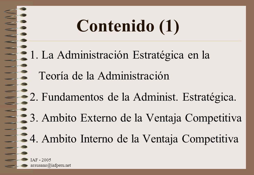 IAF - 2005 arsusano@iafperu.net 1. La Administración Estratégica en la Teoría de la Administración 2. Fundamentos de la Administ. Estratégica. 3. Ambi