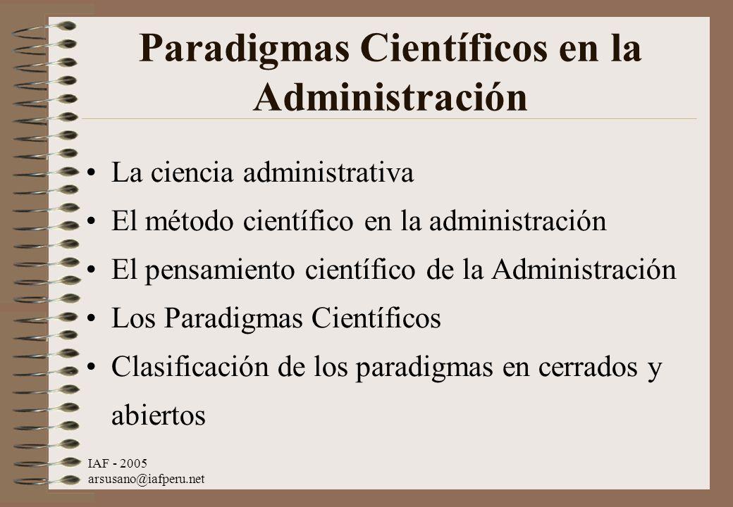 IAF - 2005 arsusano@iafperu.net Paradigmas Científicos en la Administración La ciencia administrativa El método científico en la administración El pen