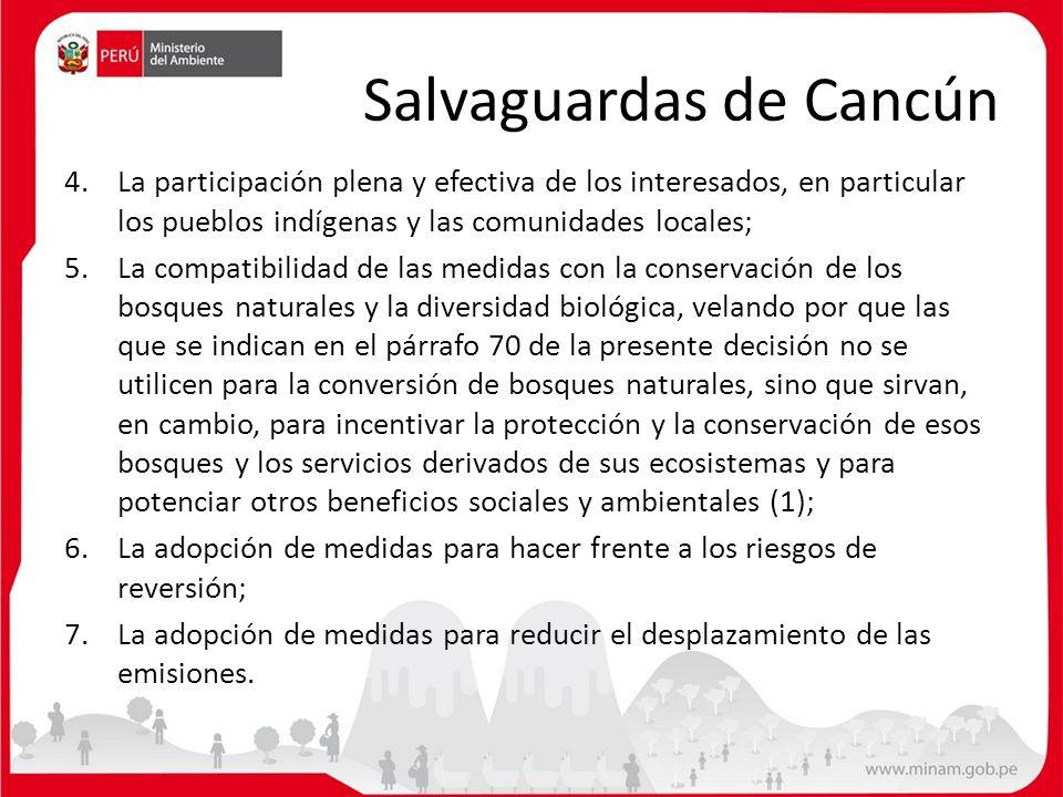 Salvaguardas de Cancún 4.La participación plena y efectiva de los interesados, en particular los pueblos indígenas y las comunidades locales; 5.La com