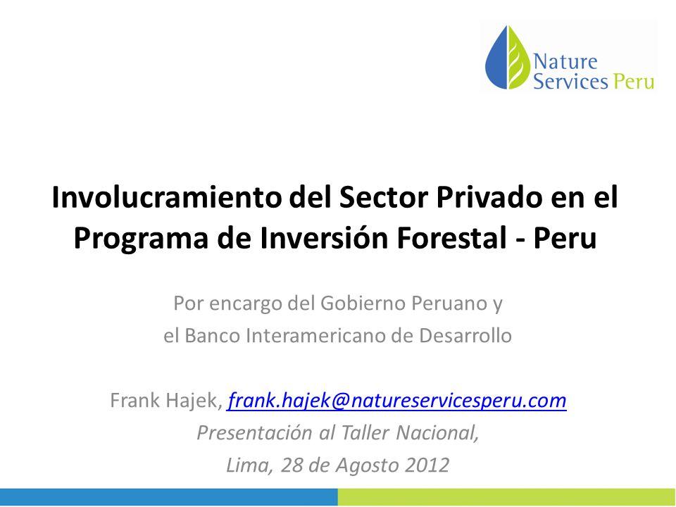 Involucramiento del Sector Privado en el Programa de Inversión Forestal - Peru Por encargo del Gobierno Peruano y el Banco Interamericano de Desarroll