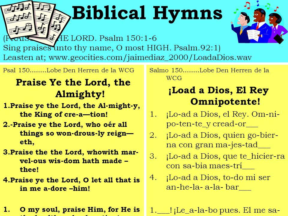 Biblical Hymns (PRAISE YE THE LORD.Psalm 150:1-6 Sing praises unto thy name, O most HIGH.