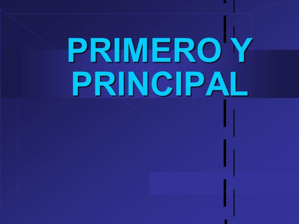 PRIMERO Y PRINCIPAL