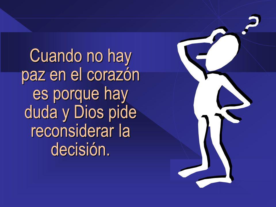 Cuando no hay paz en el corazón es porque hay duda y Dios pide reconsiderar la decisión.