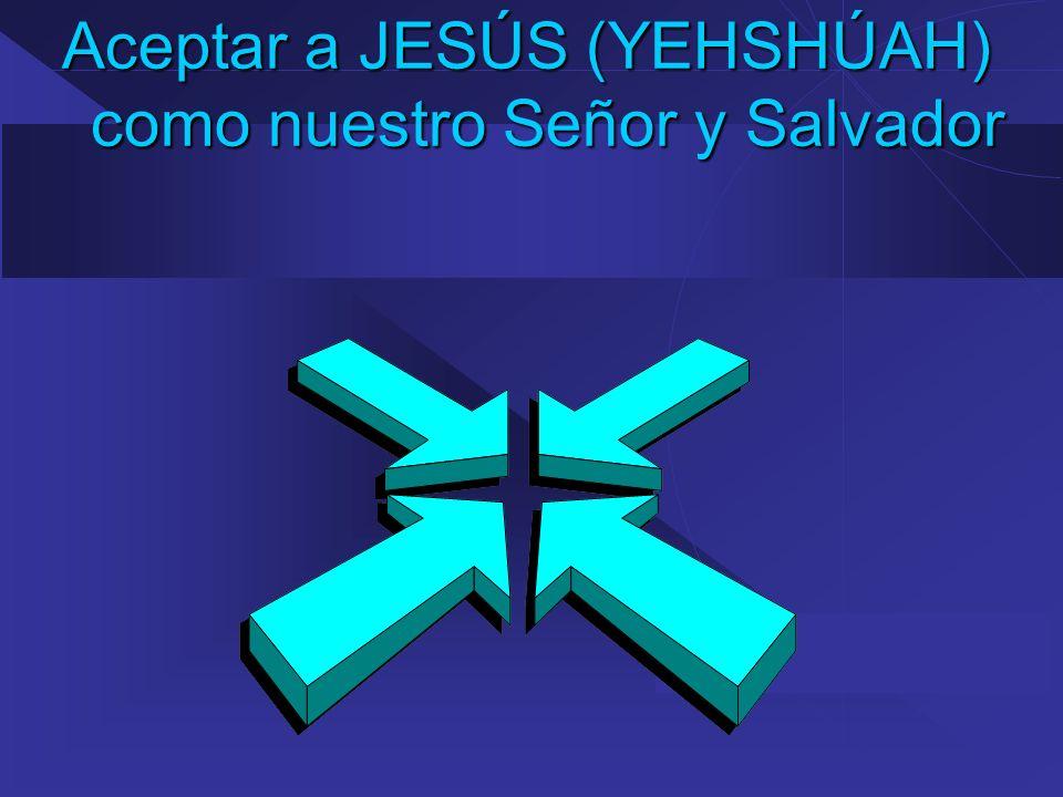 Aceptar a JESÚS (YEHSHÚAH) como nuestro Señor y Salvador