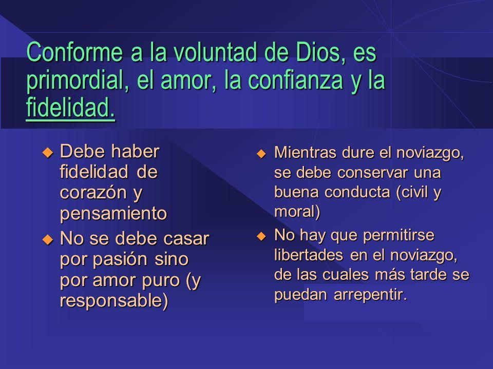 Conforme a la voluntad de Dios, es primordial, el amor, la confianza y la fidelidad. Debe haber fidelidad de corazón y pensamiento Debe haber fidelida