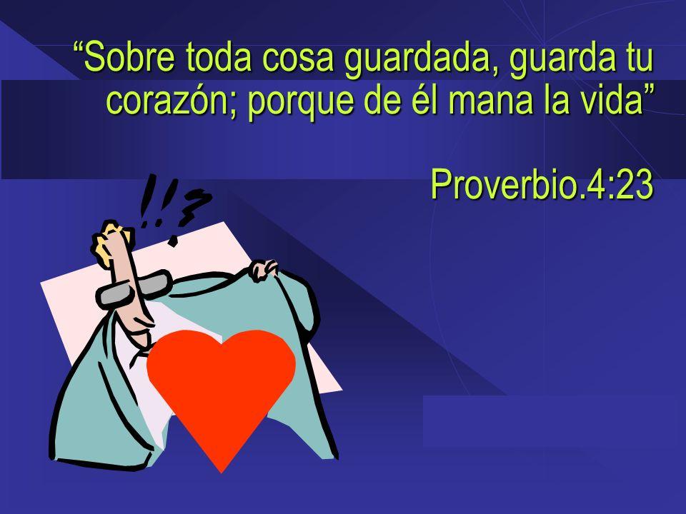 Sobre toda cosa guardada, guarda tu corazón; porque de él mana la vida Proverbio.4:23