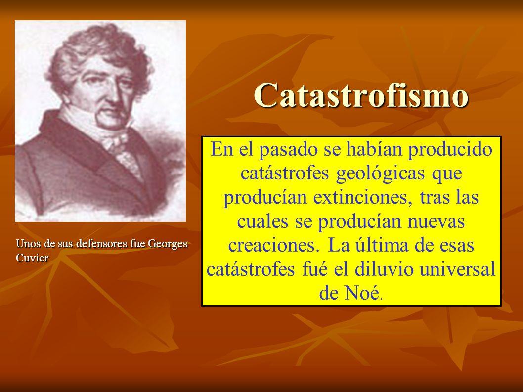 Catastrofismo En el pasado se habían producido catástrofes geológicas que producían extinciones, tras las cuales se producían nuevas creaciones.