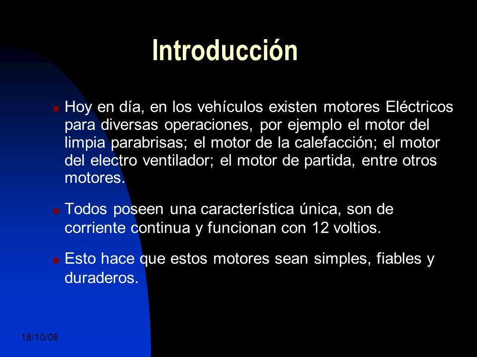 18/10/06 DuocUc, Ingenería Mecánica Automotriz y Autotrónica 2 Introducción Hoy en día, en los vehículos existen motores Eléctricos para diversas operaciones, por ejemplo el motor del limpia parabrisas; el motor de la calefacción; el motor del electro ventilador; el motor de partida, entre otros motores.