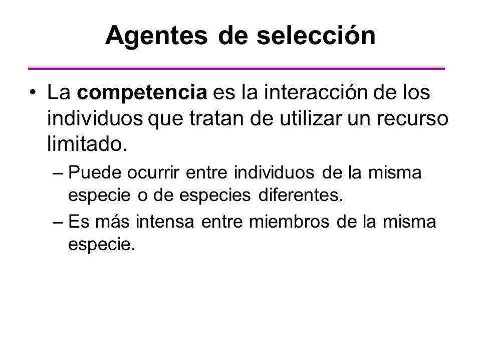 Agentes de selección La competencia es la interacción de los individuos que tratan de utilizar un recurso limitado. –Puede ocurrir entre individuos de