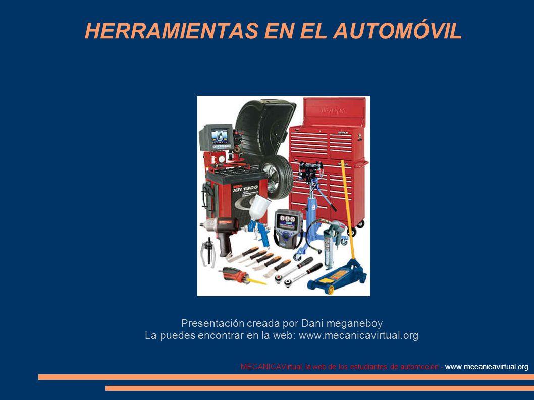 MECANICAVirtual, la web de los estudiantes de automoción - www.mecanicavirtual.org HERRAMIENTAS EN EL AUTOMÓVIL Presentación creada por Dani meganeboy