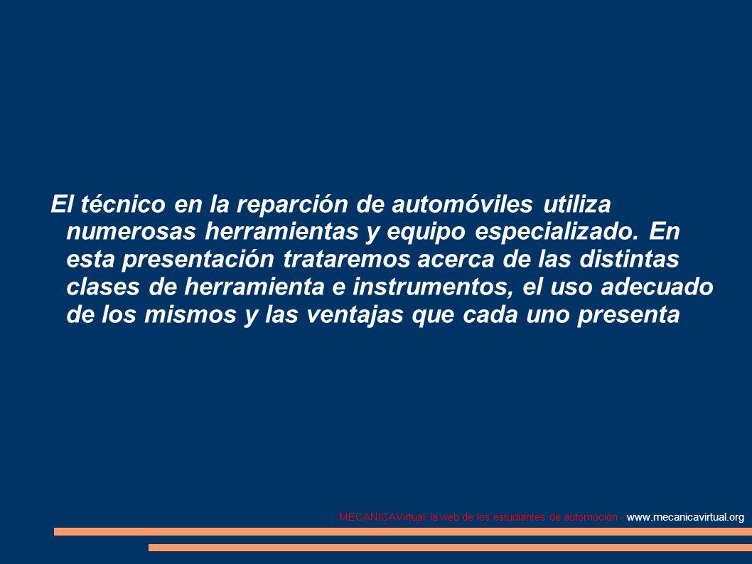 MECANICAVirtual, la web de los estudiantes de automoción - www.mecanicavirtual.org El técnico en la reparción de automóviles utiliza numerosas herrami