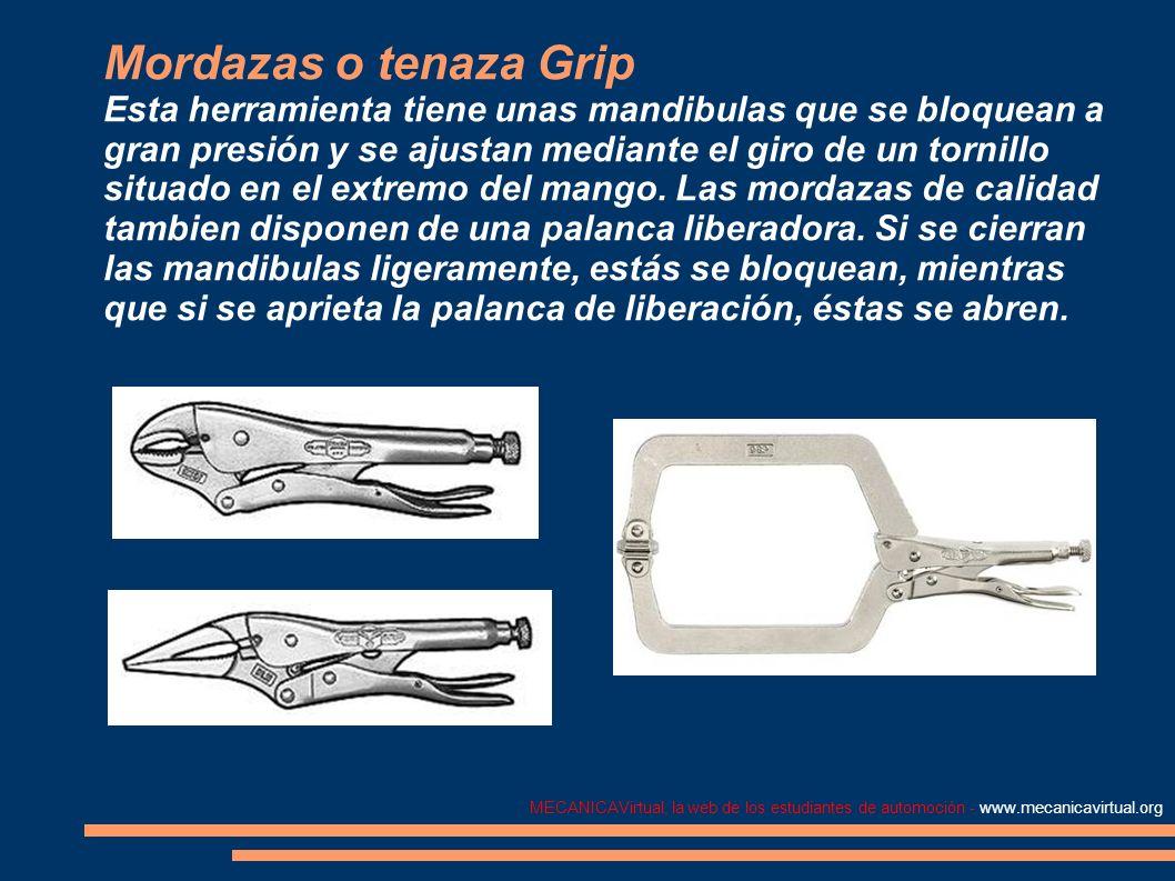 MECANICAVirtual, la web de los estudiantes de automoción - www.mecanicavirtual.org Mordazas o tenaza Grip Esta herramienta tiene unas mandibulas que s