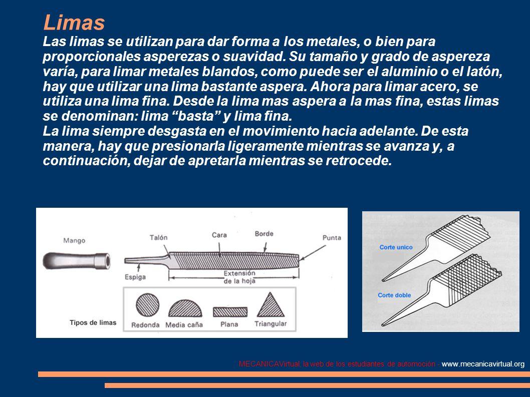 MECANICAVirtual, la web de los estudiantes de automoción - www.mecanicavirtual.org Limas Las limas se utilizan para dar forma a los metales, o bien pa