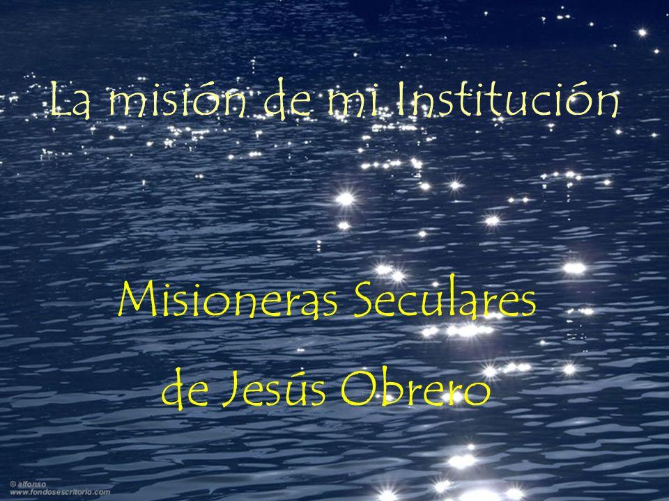 La misión de mi Institución Misioneras Seculares de Jesús Obrero