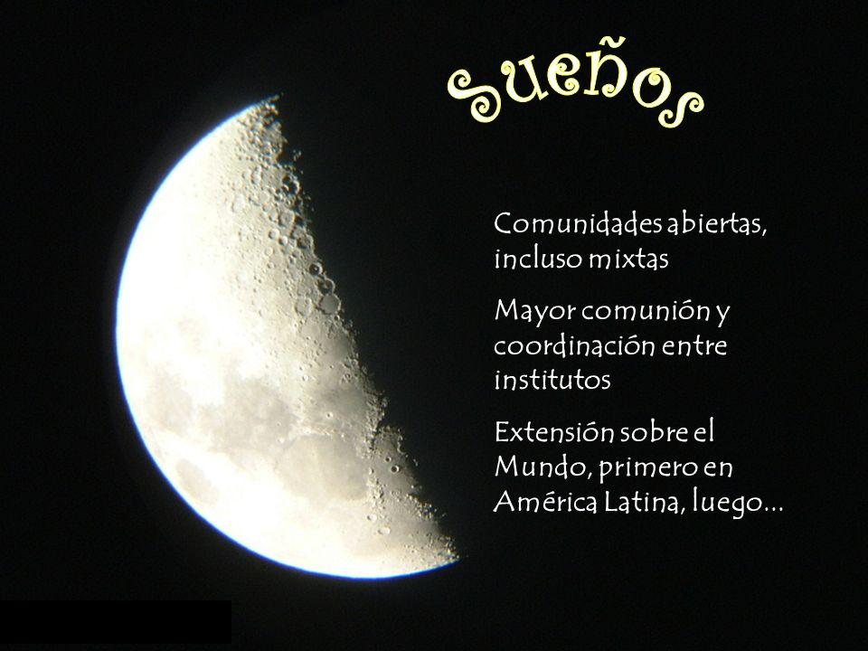 Comunidades abiertas, incluso mixtas Mayor comunión y coordinación entre institutos Extensión sobre el Mundo, primero en América Latina, luego...