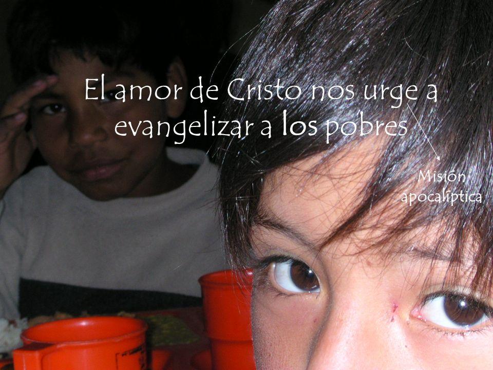 La Misión de mi Institución El amor de Cristo nos urge a evangelizar a los pobres Misión apocalíptica