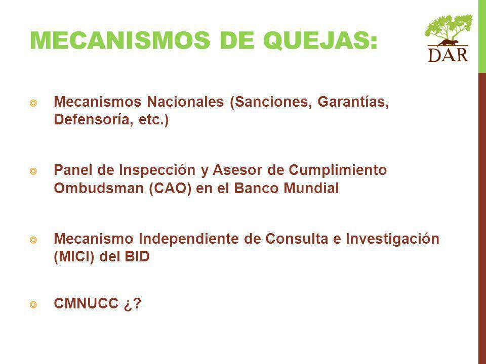 Mecanismos Nacionales (Sanciones, Garantías, Defensoría, etc.) Panel de Inspección y Asesor de Cumplimiento Ombudsman (CAO) en el Banco Mundial Mecanismo Independiente de Consulta e Investigación (MICI) del BID CMNUCC ¿.