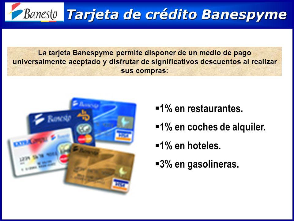 Tarjeta de crédito Banespyme Tarjeta de crédito Banespyme La tarjeta Banespyme permite disponer de un medio de pago universalmente aceptado y disfrutar de significativos descuentos al realizar sus compras: 1% en restaurantes.