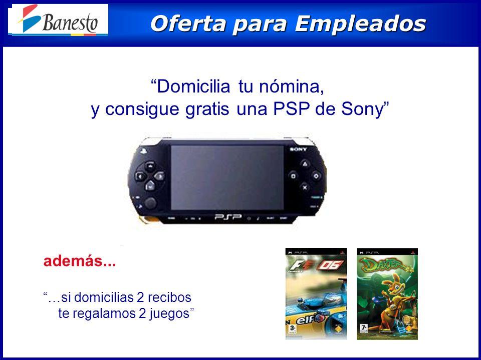 Oferta para Empleados Oferta para Empleados Domicilia tu nómina, y consigue gratis una PSP de Sony además...