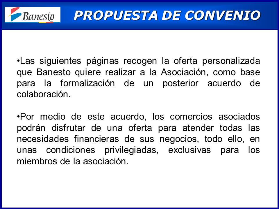 PROPUESTA DE CONVENIO PROPUESTA DE CONVENIO Las siguientes páginas recogen la oferta personalizada que Banesto quiere realizar a la Asociación, como base para la formalización de un posterior acuerdo de colaboración.