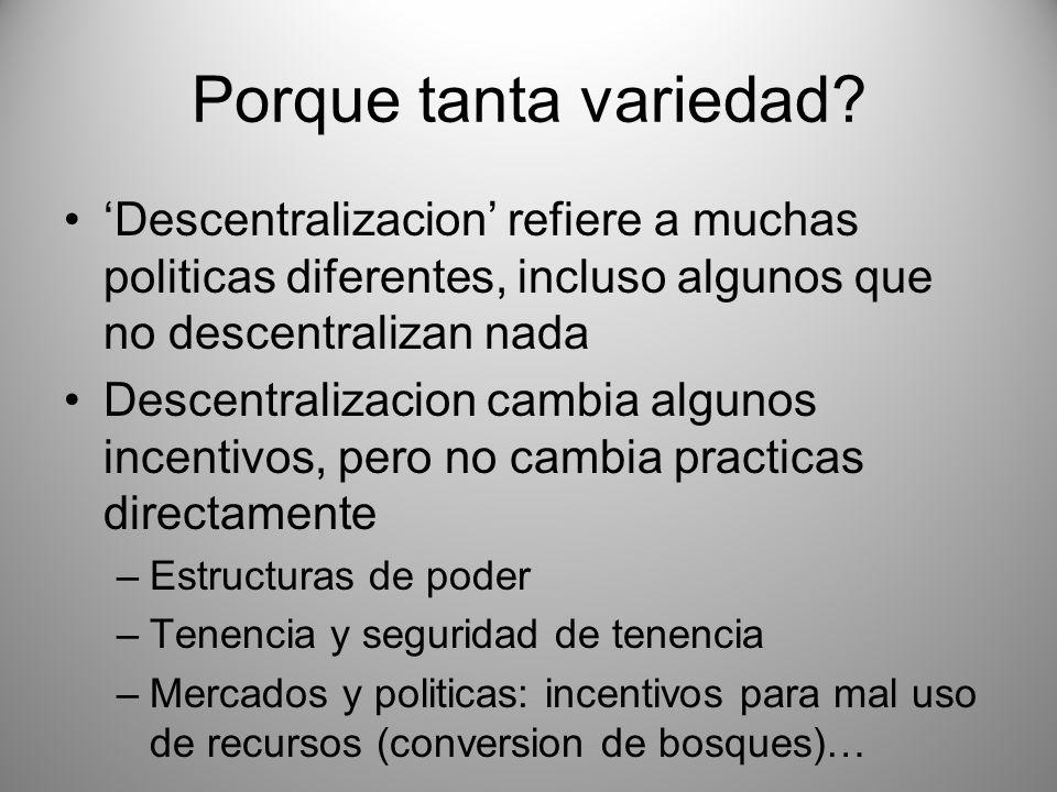 Porque tanta variedad? Descentralizacion refiere a muchas politicas diferentes, incluso algunos que no descentralizan nada Descentralizacion cambia al