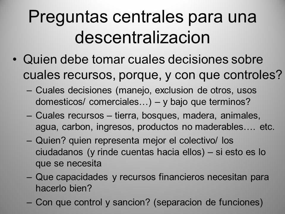 Preguntas centrales para una descentralizacion Quien debe tomar cuales decisiones sobre cuales recursos, porque, y con que controles? –Cuales decision