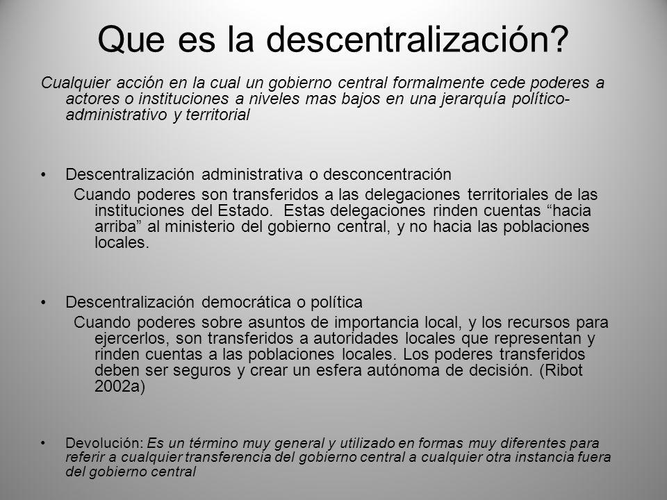 Que es la descentralización? Cualquier acción en la cual un gobierno central formalmente cede poderes a actores o instituciones a niveles mas bajos en