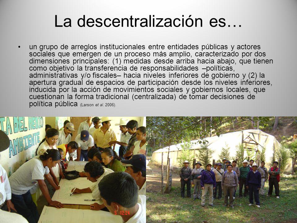La descentralización es… un grupo de arreglos institucionales entre entidades públicas y actores sociales que emergen de un proceso más amplio, caract