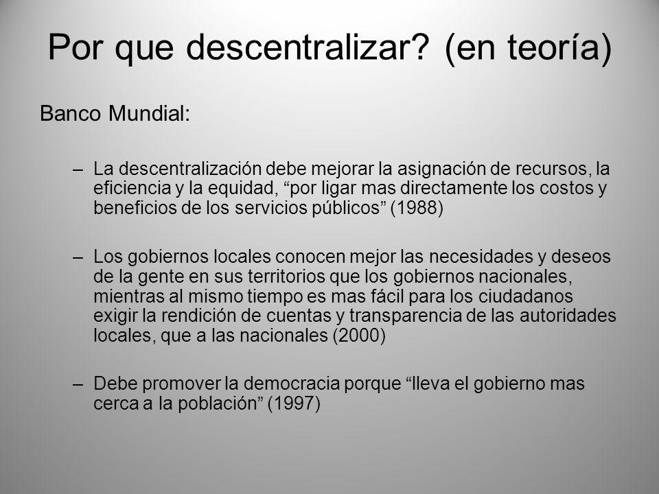 Por que descentralizar? (en teoría) Banco Mundial: –La descentralización debe mejorar la asignación de recursos, la eficiencia y la equidad, por ligar