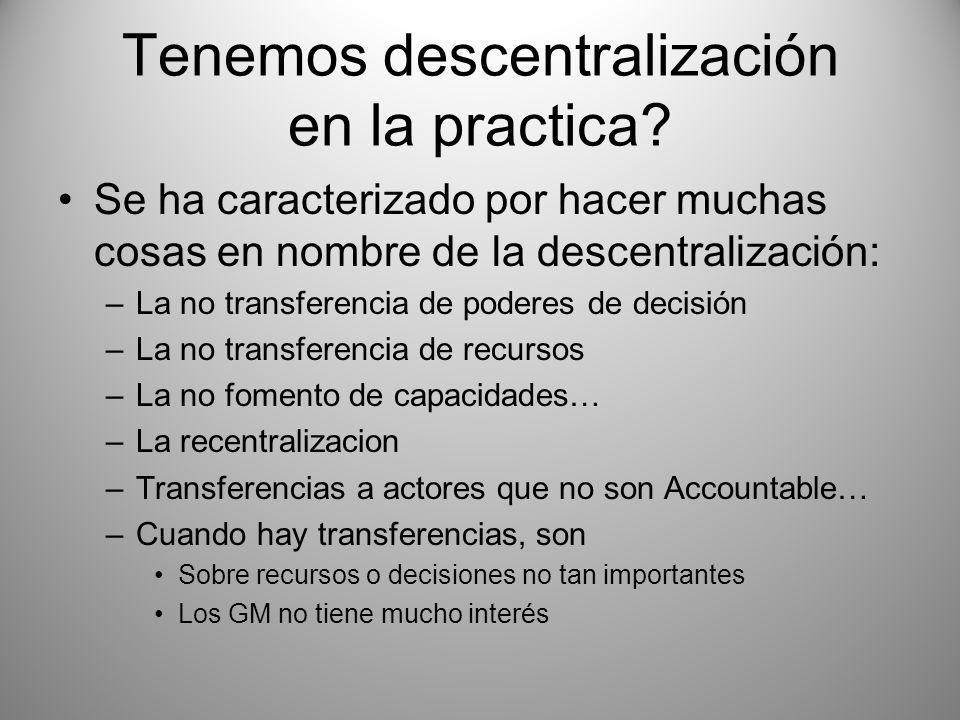Tenemos descentralización en la practica? Se ha caracterizado por hacer muchas cosas en nombre de la descentralización: –La no transferencia de podere
